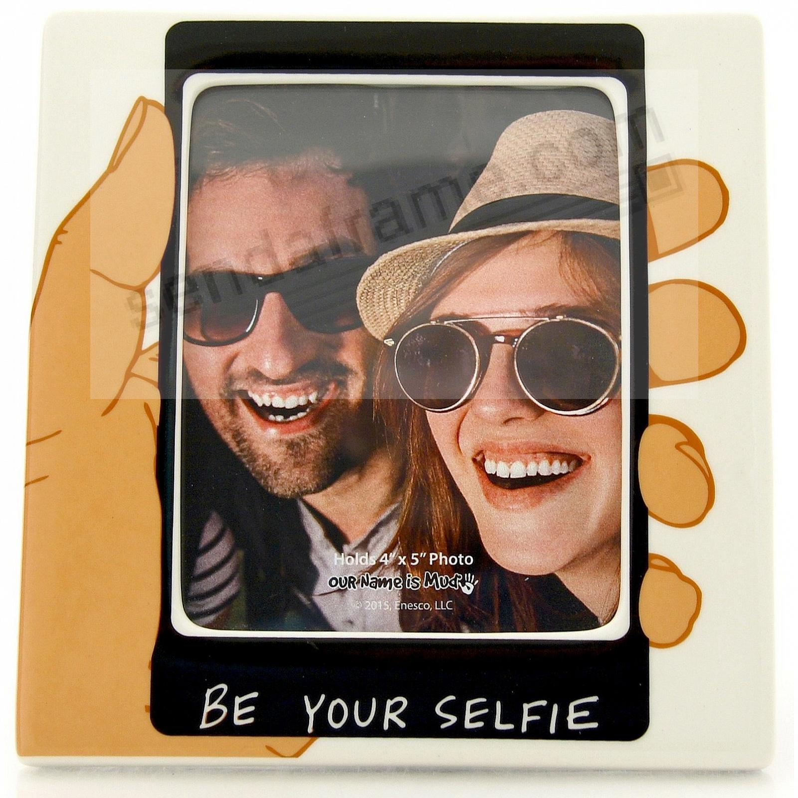 BE YOUR SELFIE ...<br>by Our Name Is Mud&reg;