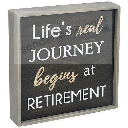 LIFE'S REAL JOURNEY BEGINS AT RETIREMENT 6x6 Expressions Sign by Malden®