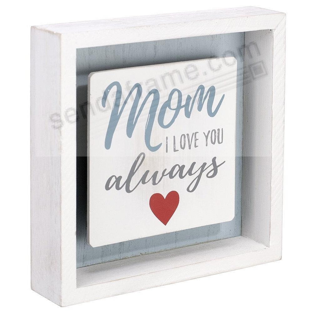 MOM I LOVE YOU ALWAYS Box Sign by Malden®