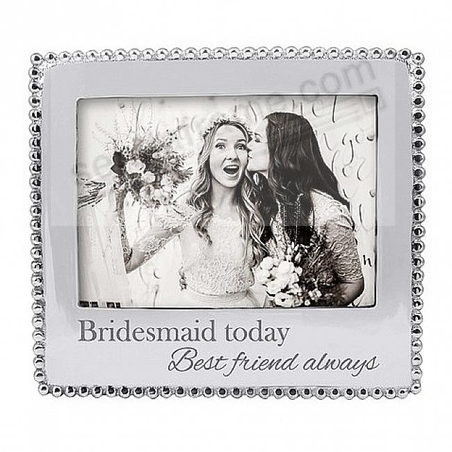 BRIDESMAID TODAY - BEST FRIEND EVER frame for your 7x5 photo by Mariposa®