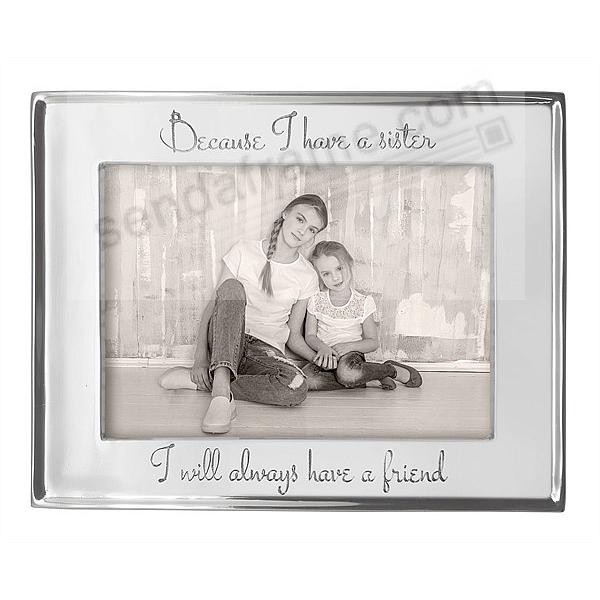 BECAUSE I HAVE A SISTER I WILL ALWAYS HAVE A FRIEND 7x5 frame by Mariposa® - Beautifully Engraveable!