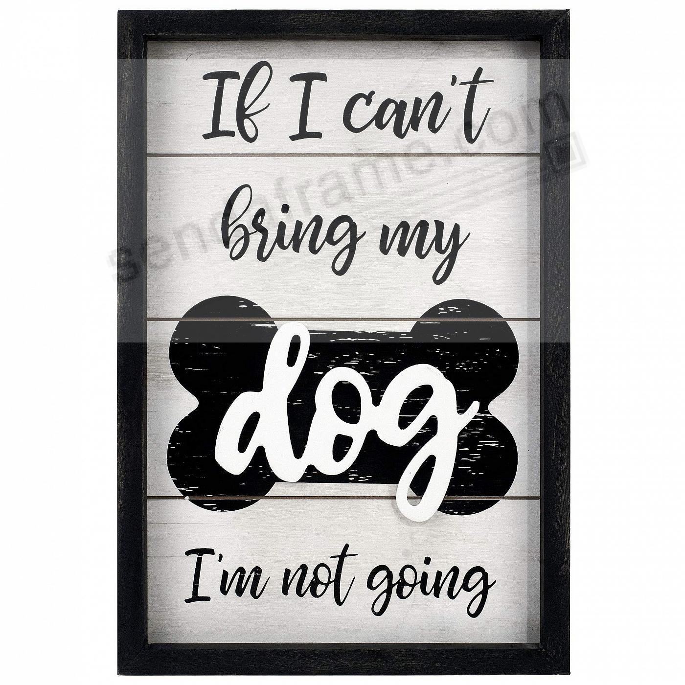 IF I CAN'T BRING MY DOG... 8x12 Expressions Sign