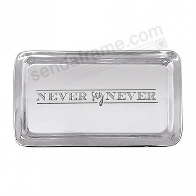 NEVER SAY NEVER STATEMENT TRAY by Mariposa®