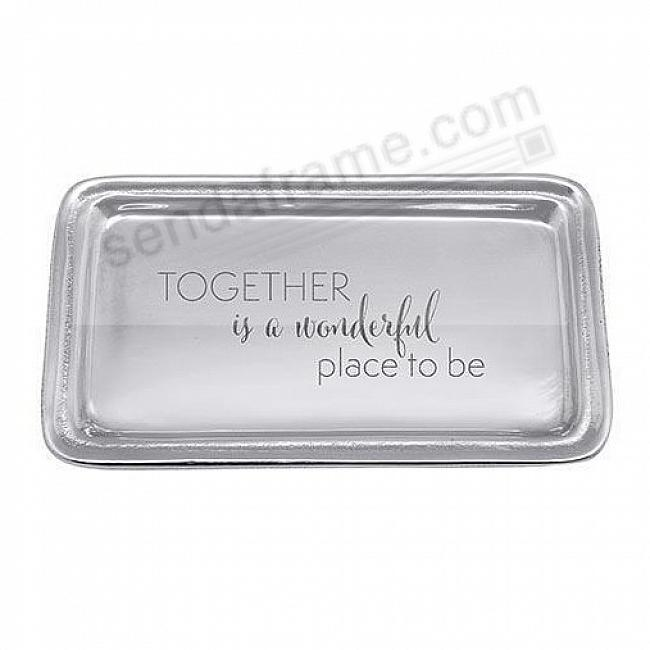 TOGETHER IS A WONDERFUL PLACE TO BE 7x4 STATEMENT TRAY by Mariposa®