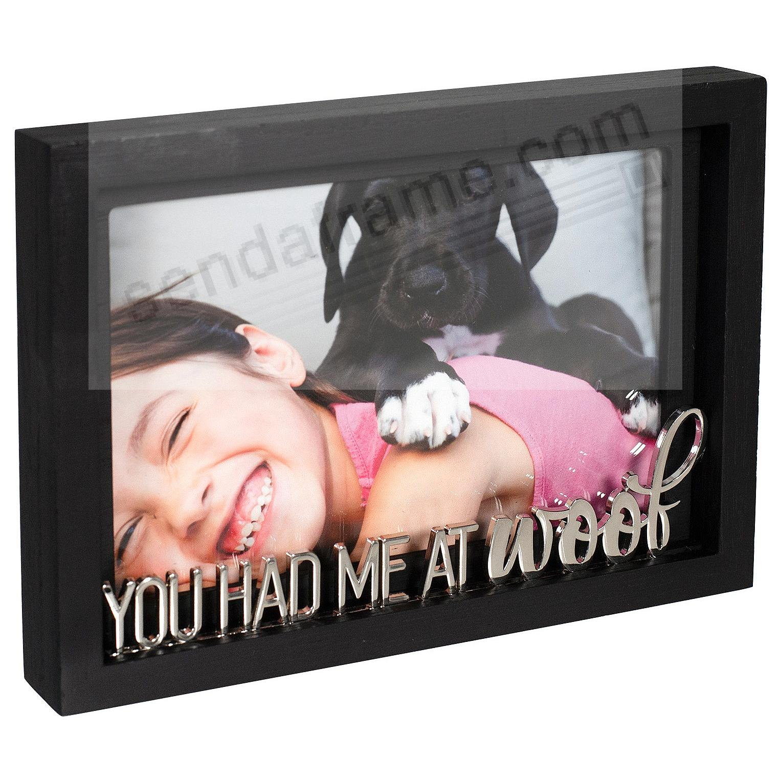 YOU HAD ME AT WOOF 4x6 frame by Malden®